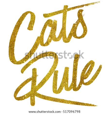 Cats Rule Gold Faux Foil Metallic Glitter Quote Isolated