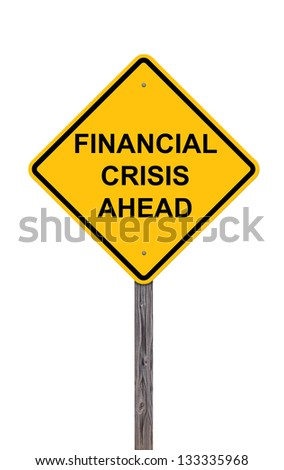 Caution Sign - Financial Crisis Ahead - stock photo