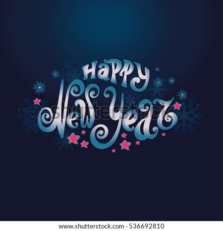 "Celebratory background ""Happy New Year"". Lettering. Individual fonts, twisted letters. Hand drawing. Snowflakes. Blue and pink"