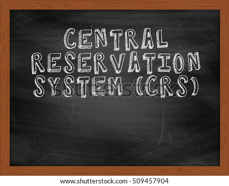 CENTRAL RESERVATION SYSTEM CRS handwritten chalk text on black chalkboard