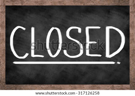 chalk board background textures with old vintage wooden frame with message Closed : grunge chalkboard with handwritten over backgrounds.,blackboard concept.business concept.use for decorate and design - stock photo