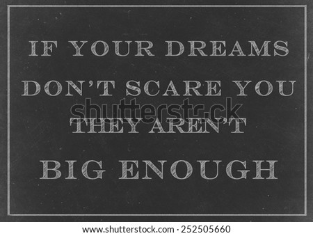 Chalk Drawing - If Your Dreams Don't Scare You they Aren't Big Enough  Handwritten On A Blackboard - stock photo