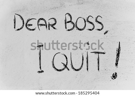 chalk writings on blackboard: Dear boss I quit
