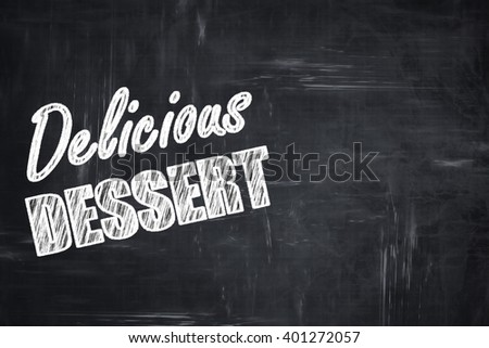 Chalkboard background with chalk letters: Delicious dessert sign