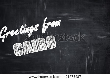 Chalkboard background with chalk letters: Greetings from cairo
