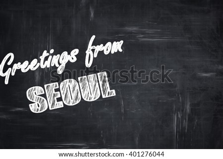 Chalkboard background with chalk letters: Greetings from seoul