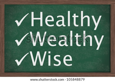 Chalkboard with check marks and words healthy, wealth and wise, Being healthy, wealthy and wise
