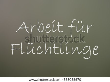 Chalkboard with the german words Working for Refugees / Working for Refugees - stock photo