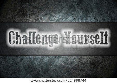 Challenge Yourself Concept text on background - stock photo