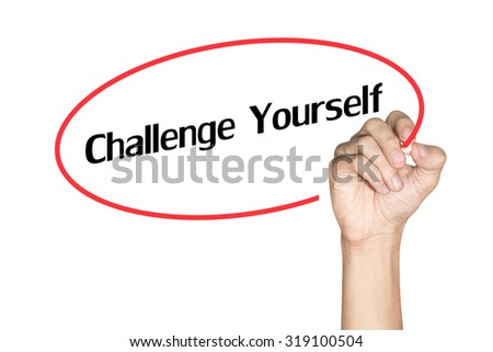 Challenge Yourself Men arm writing text with highlighter pen on white background - stock photo