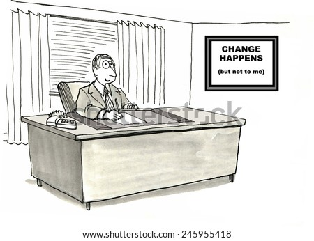 Change Happens (but not to me) - stock photo