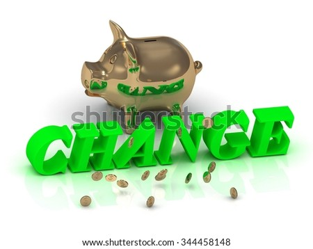 CHANGE- inscription of bright green letters and gold Piggy on white background - stock photo
