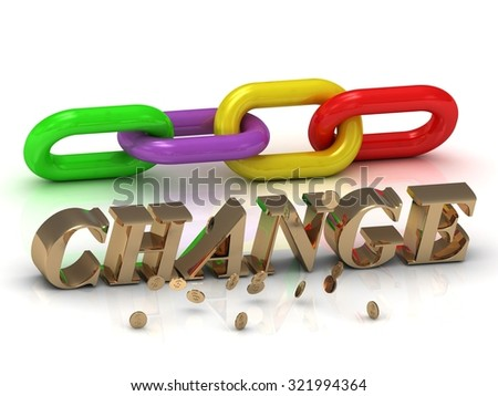 CHANGE - inscription of gold letters and green, yellow, red section of the chain and money on white background - stock photo