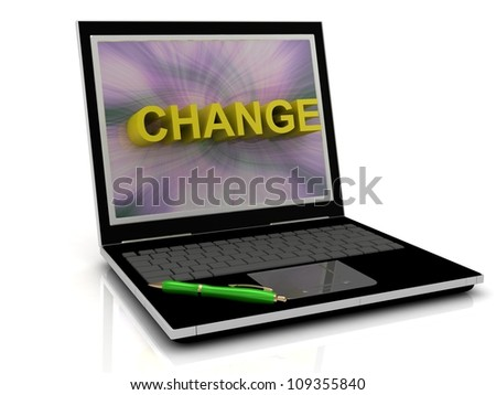 CHANGE message on laptop screen in big letters. 3D illustration isolated on white background - stock photo