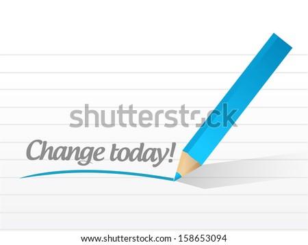 change today written message illustration design over white - stock photo