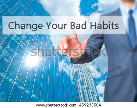 Change Your Bad Habits - Businessman hand pressing button on touch screen interface. Business, technology, internet concept. Stock Photo - stock photo