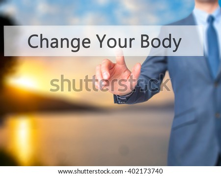 Change Your Body - Businessman hand pressing button on touch screen interface. Business, technology, internet concept. Stock Photo - stock photo