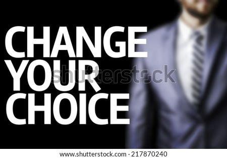 Change Your Choice written on a board with a business man on background - stock photo