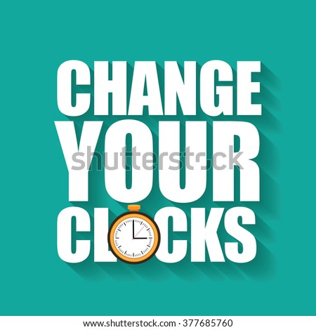 Change your clocks message for Daylight Saving Time and travel to other time zones.  - stock photo