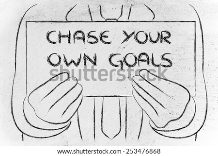 Chase your goals, sign in the hands of a business man  - stock photo