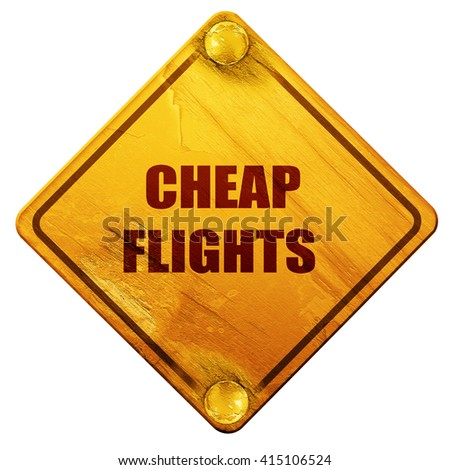 cheap flight, 3D rendering, isolated grunge yellow road sign - stock photo