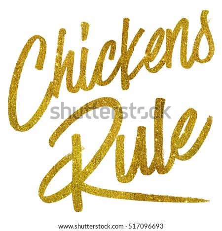 Chickens Rule Gold Faux Foil Metallic Glitter Quote Isolated