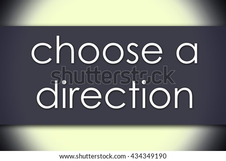 choose a direction - business concept with text - horizontal image - stock photo