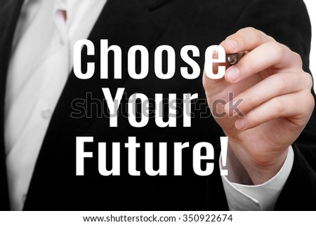 Choose Your Future ! Businessman pointing to message text written on virtual screen - stock photo