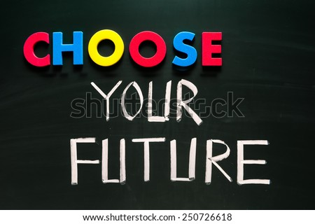 Choose your future concept, colorful words on blackboard