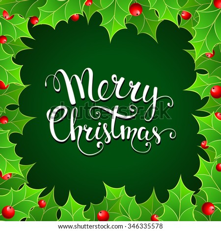 """Christmas background with  holly berry and handwritten text """"Merry Christmas"""". Illustration for Christmas posters, Christmas greeting cards, Christmas print and web projects. Raster version - stock photo"""