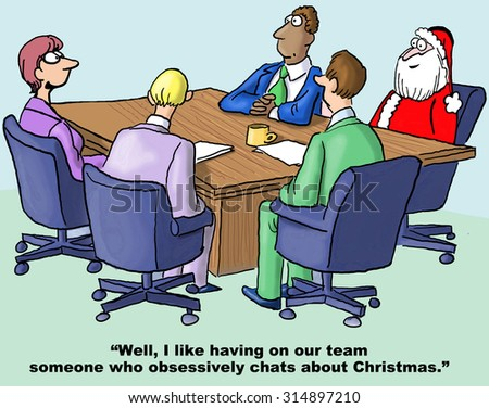 "Christmas holiday and business cartoon showing a team meeting that includes Santa Claus.  Businesswoman says, ""Well, I like having someone on our team who obsessively chats about Christmas""."