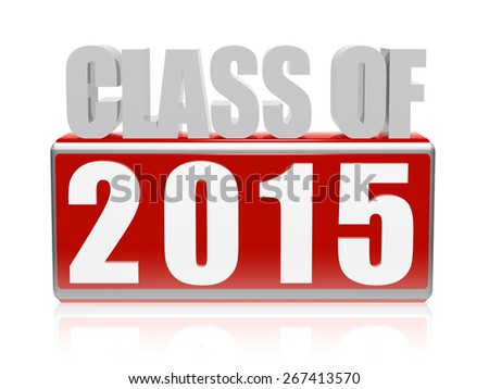 class of 2015 text - 3d red and white letters and block, graduate education concept - stock photo