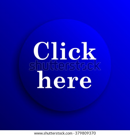 Click here icon. Internet button on blue background.
