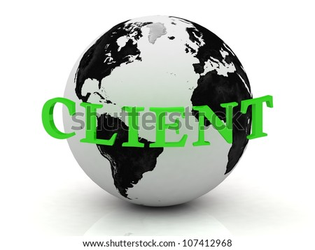 CLIENT abstraction inscription around earth on a white background - stock photo