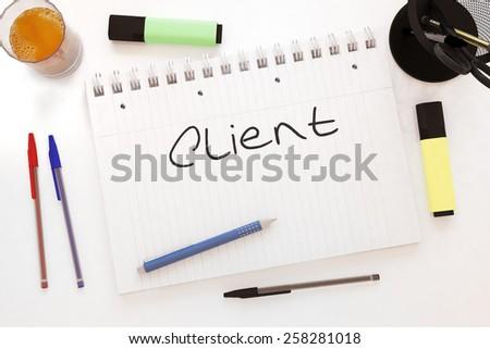 Client - handwritten text in a notebook on a desk - 3d render illustration. - stock photo