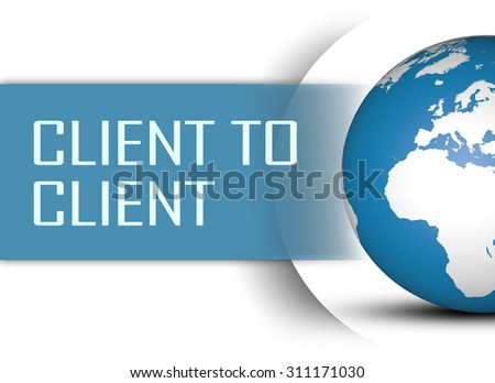 Client to Client concept with globe on white background