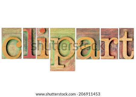 clipart  word - a collage of isolated letterpress wood type printing blocks