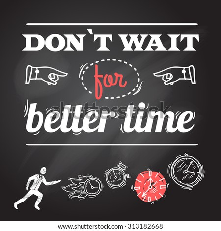 Clock chalkboard poster with person and dont wait for better time text  illustration - stock photo