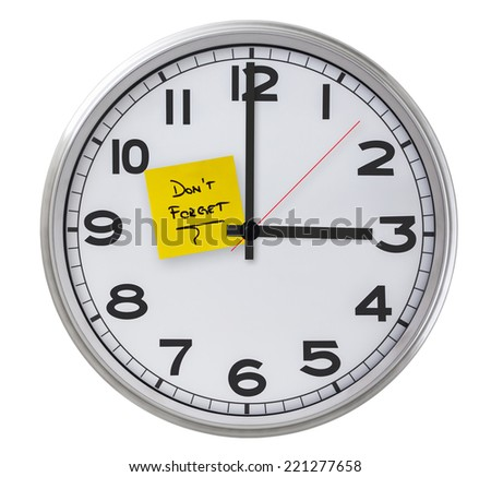 Clock With Don't Forget Stiky Paper - stock photo