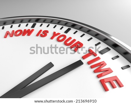 Clock with words now is your time on its face - stock photo