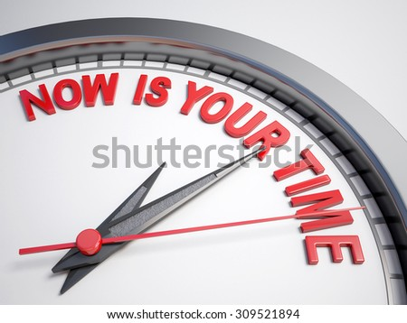 Clock with words now is your time on its face