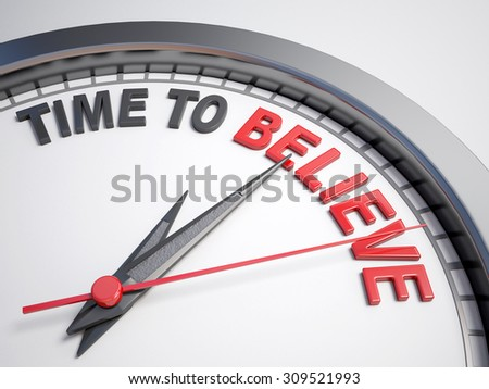 Clock with words time to believe on its face