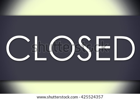 CLOSED - business concept with text - horizontal image
