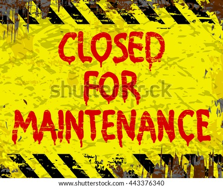 Closed for maintenance painted grungy enamel metal sign