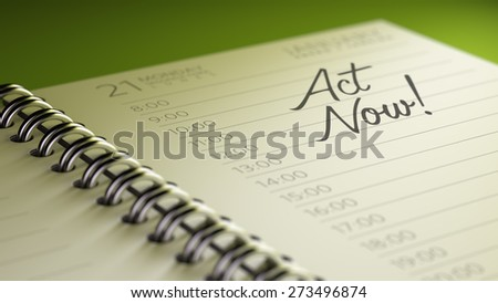 Closeup of a personal calendar setting an important date representing a time schedule. The words Act Now written on a white notebook to remind you an important appointment.