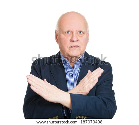 Closeup portrait senior business man with hands crossed sign asking stop talking, isolated white background. Negative emotions, facial expressions, feelings, body language symbol, reaction. Conflict