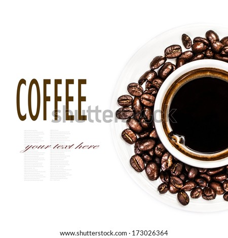 Coffee cup and beans isolated on white background. Top view of a cup of coffee.  Espresso Cup with roasted coffee beans  (with easy removable sample text) - stock photo
