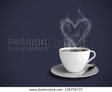"Coffee cup with a steamy heart on a dark blue background. Text saying ""Passion is everywhere""."