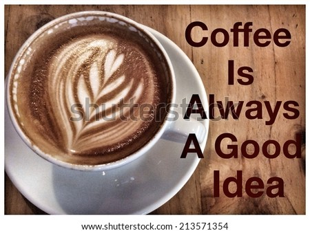 Coffee Inspirational Quotation With Latte Or Cappuccino As Background