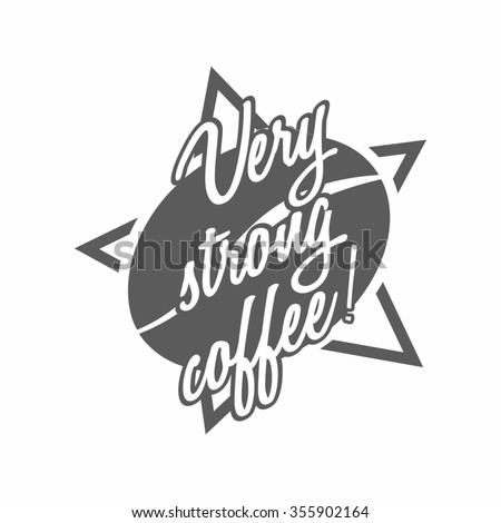 "Coffee logo with ""Very strong coffee"" title. Design template. Cafe shop emblem sign icon. On logotype drawing coffee bean and star. - stock photo"